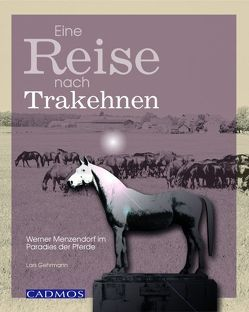 Eine Reise nach Trakehnen von Gehrmann,  Lars