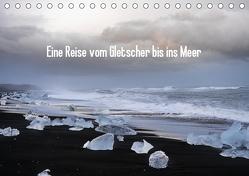 Eine Reise vom Gletscher bis ins Meer (Tischkalender 2019 DIN A5 quer) von Scheunert,  Christian