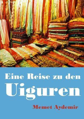 Eine Reise zu den Uiguren von Aydemir,  Memet