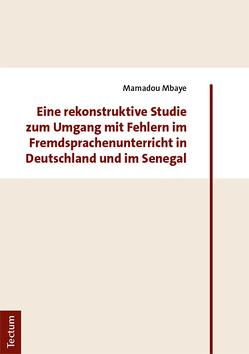 Eine rekonstruktive Studie zum Umgang mit Fehlern im Fremdsprachenunterricht in Deutschland und im Senegal von Mbaye,  Mamadou