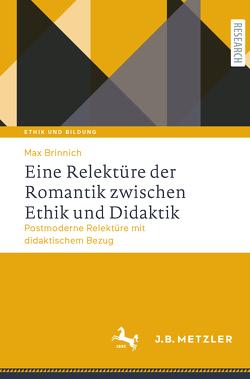 Eine Relektüre der Romantik zwischen Ethik und Didaktik von Brinnich,  Max