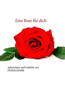 Eine Rose für dich von Demir,  Önder