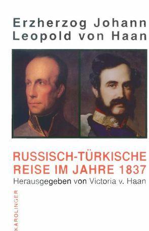 Eine russisch-türkische Reise im Jahre 1837 von Haan,  Leopold von, Haan,  Victoria von, Johann
