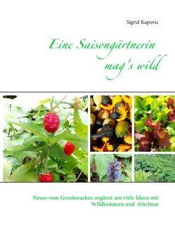 Eine Saisongärtnerin mag's wild von Kapovic,  Sigrid