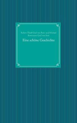 Eine schöne Geschichte von Brettmann Graf von Roit,  Michael, Theiß Graf von Roit,  Robert