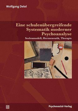 Eine schulenübergreifende Systematik moderner Psychoanalyse von Detel,  Wolfgang