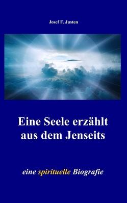 Eine Seele erzählt aus dem Jenseits von Justen,  Josef F