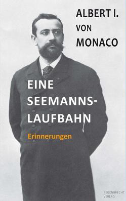 Eine Seemannslaufbahn von Fried,  Alfred H, Grimaldi,  Albert I, Monaco,  Albert von, Suttner,  Bertha von