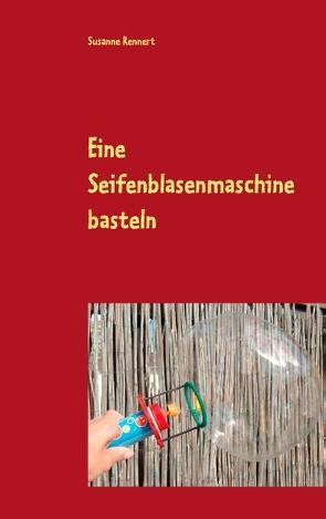 Eine Seifenblasenmaschine basteln von Rennert,  Susanne