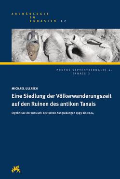 Eine Siedlung der Völkerwanderungszeit auf den Ruinen des antiken Tanais von Ullrich,  Michael