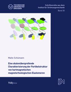 Eine skalenübergreifende Charakterisierung der Partikelstruktur von hartmagnetischen magnetorheologischen Elastomeren von Schümann,  Malte