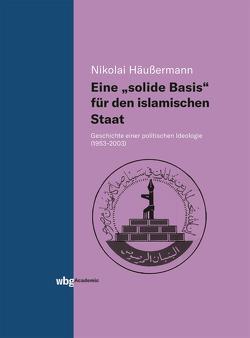 """Eine """"solide Basis"""" für den islamischen Staat von Häußermann,  Nikolai"""
