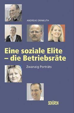 Eine soziale Elite – die Betriebsräte. 20 Portraits von Drinkuth,  Andreas
