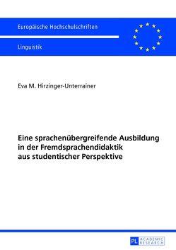 Eine sprachenübergreifende Ausbildung in der Fremdsprachendidaktik aus studentischer Perspektive von Hirzinger-Unterrainer,  Eva Maria
