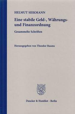 Eine stabile Geld-, Währungs- und Finanzordnung. von Baums,  Theodor, Siekmann,  Helmut