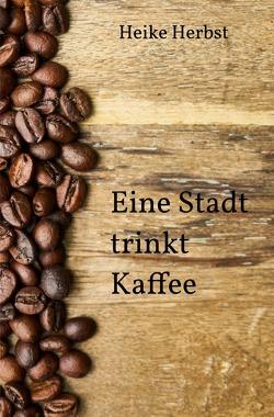 Eine Stadt trinkt Kaffee von Herbst,  Heike