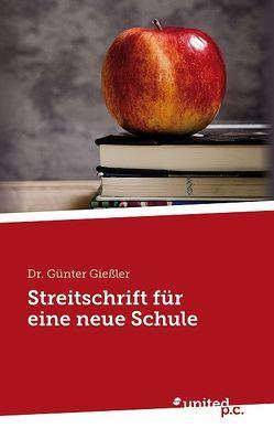 Eine Streitschrift für eine neue Schule von Giessler,  Günter