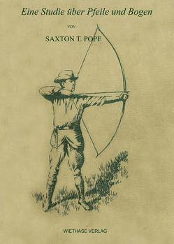 Eine Studie über Pfeile und Bogen von Pope,  Saxton T., Wiethase,  Hendrik