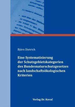 Eine Systematisierung der Schutzgebietskategorien des Bundesnaturschutzgesetzes nach landschaftsökologischen Kriterien von Dietrich,  Björn