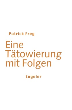 Eine Tätowierung mit Folgen von Frey,  Patrick