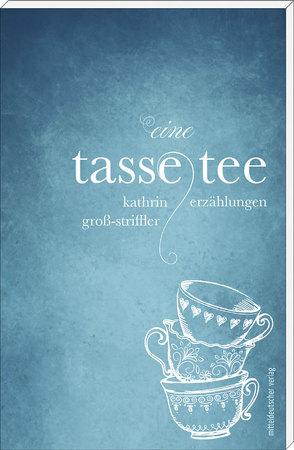 Eine Tasse Tee von Gross-Striffler,  Kathrin