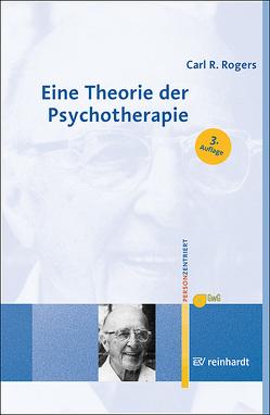 Eine Theorie der Psychotherapie, der Persönlichkeit und der zwischenmenschlichen Beziehungen von Gesellschaft für Personzentrierte Psychotherapie und Beratung e.V. (GwG) Bundesgeschäftsstelle, Rogers,  Carl R