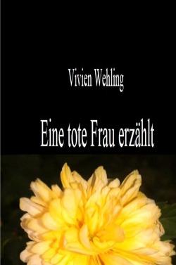 Eine tote Frau erzählt von Wehling,  Vivien