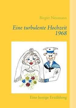 Eine turbulente Hochzeit 1968 von Neumann,  Birgitt