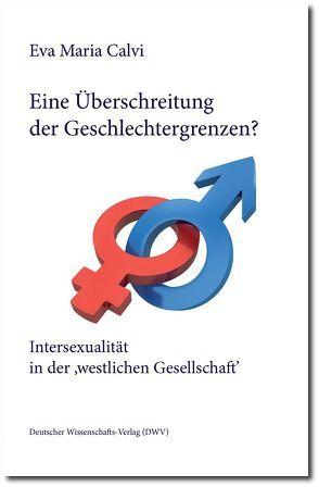Eine Überschreitung der Geschlechtergrenzen? Intersexualität in der 'westlichen Gesellschaft' von Calvi,  Eva Maria