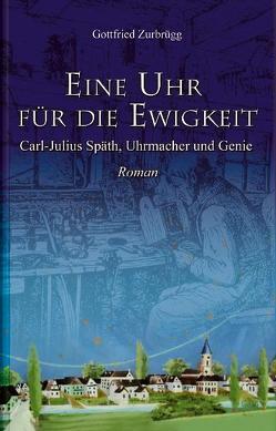 Eine Uhr für die Ewigkeit von Zurbrügg,  Gottfried