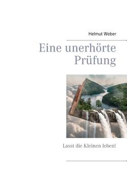Eine unerhörte Prüfung von Weber,  Helmut