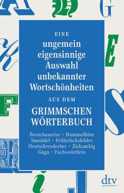 Eine ungemein eigensinnige Auswahl unbekannter Wortschönheiten aus dem Grimmschen Wörterbuch von Graf,  Peter