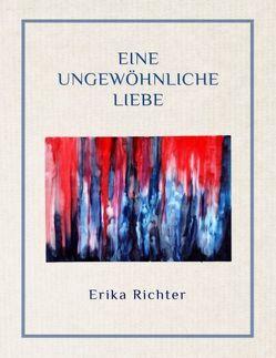 Eine ungewöhnliche Liebe von Richter,  Erika
