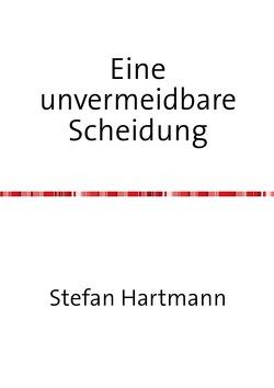 Eine unvermeidbare Scheidung von Hartmann,  Stefan