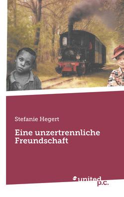 Eine unzertrennliche Freundschaft von Hegert,  Stefanie