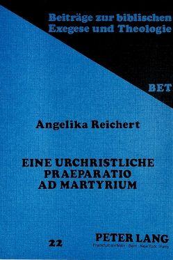 Eine urchristliche praeparatio ad martyrium von Reichert,  Angelika