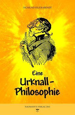 Eine Urknall-Philosophie von Feuerabendt,  Sigmund