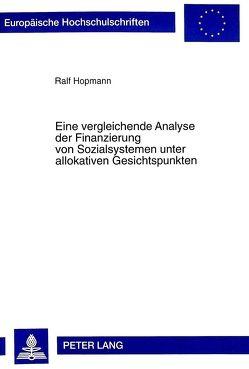 Eine vergleichende Analyse der Finanzierung von Sozialsystemen unter allokativen Gesichtspunkten von Hopmann,  Ralf