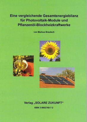 Eine vergleichende Gesamtenergiebilanz für Photovoltaik-Module und Pflanzenöl-Blockheizkraftwerke von Brautsch,  Markus
