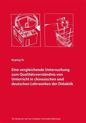 Eine vergleichende Untersuchung zum Qualitätsverständnis von Unterricht in chinesischen und deutschen Lehrwerken der Didaktik von Ye,  Xuping