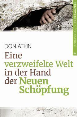 Eine verzweifelte Welt in der Hand der Neuen Schöpfung von Atkin,  Don