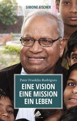 Eine Vision. Eine Mission. Ein Leben von Fischer,  Simone