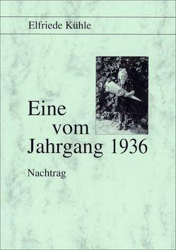 Eine vom Jahrgang 1936 – Nachtrag von Kühle,  Elfriede