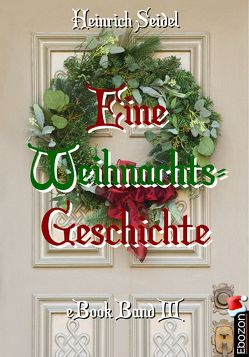 Eine Weihnachtsgeschichte von Heinrich,  Seidel