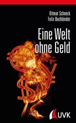 Eine Welt ohne Geld von Buchbinder,  Felix, Schneck,  Ottmar