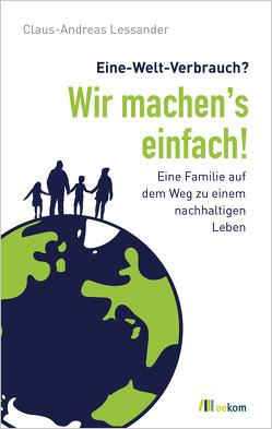 Eine-Welt-Verbrauch? Wir machen's einfach! von Lessander,  Claus-Andreas