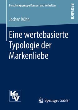 Eine wertebasierte Typologie der Markenliebe von Kühn,  Jochen