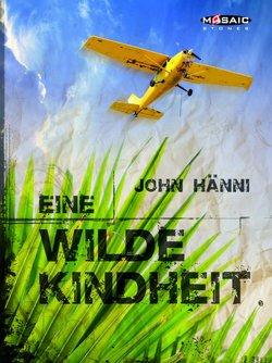 Eine wilde Kindheit von Hänni,  John