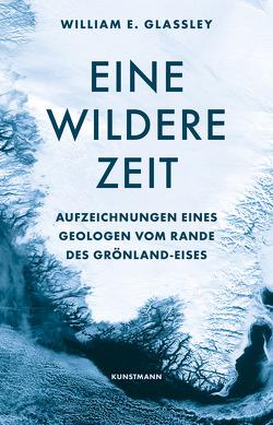 Eine wildere Zeit von Ammann,  Christine, Glassley,  William E.