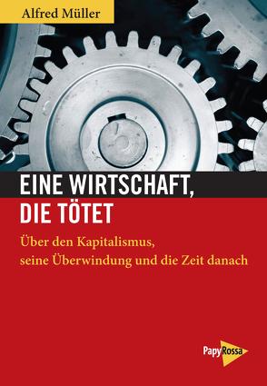 Eine Wirtschaft, die tötet von Müller,  Alfred